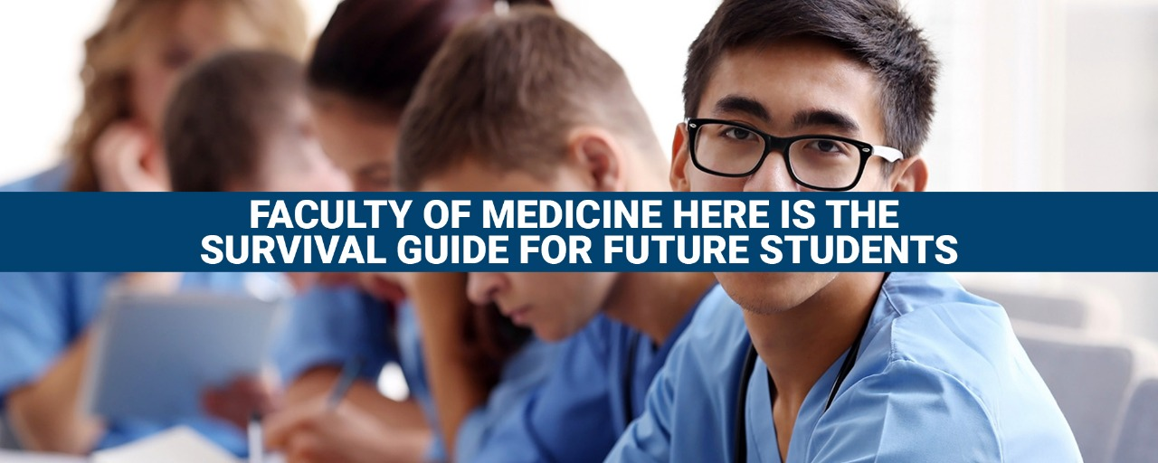 Faculty of Medicine Here is the survival guide for future students