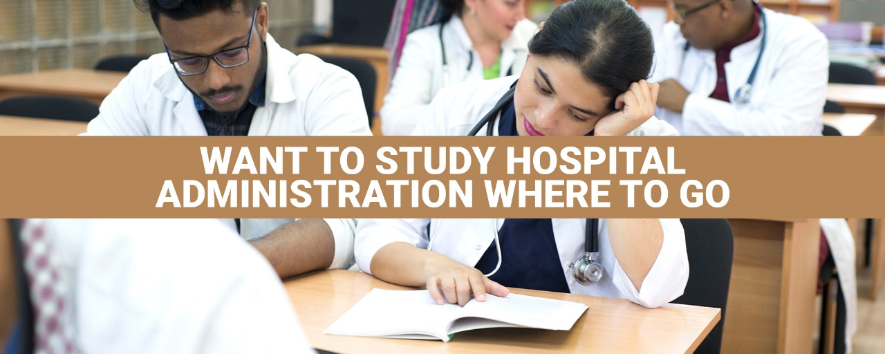 Want to study hospital administration? Where to go?