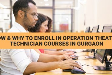How & Why to Enroll in Operation Theatre Technician Courses in Gurgaon