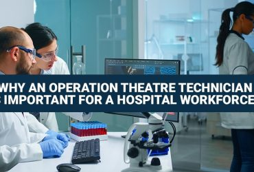 Why an Operation Theatre Technician is Important for a Hospital Workforce